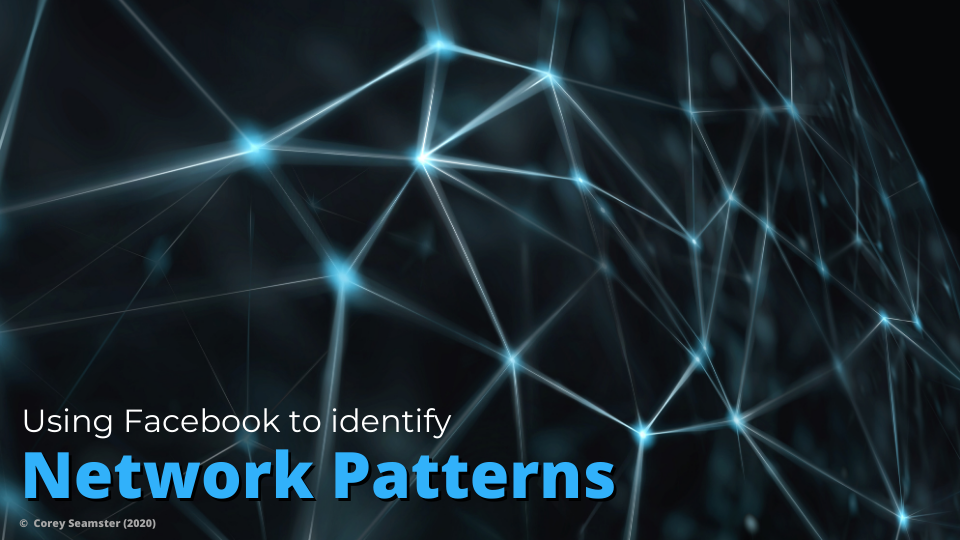 Source: Corey Seamster (2020) | Image: Identify Network Patterns using Facebook